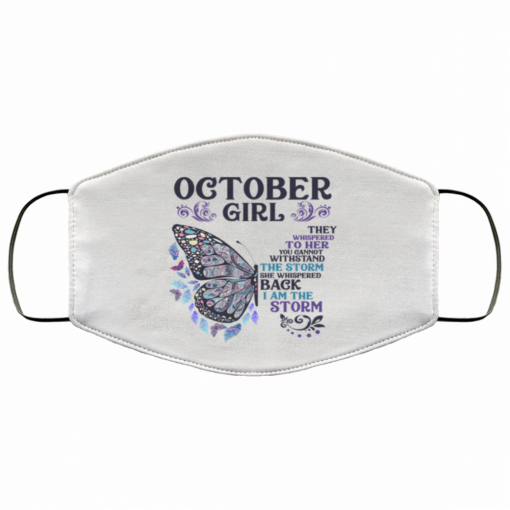 Butterfly October Girl They Whispered to Her I Am the Storm Face Mask