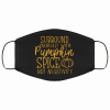 surround yourself with pumpkin spice not negativity face mask 155398