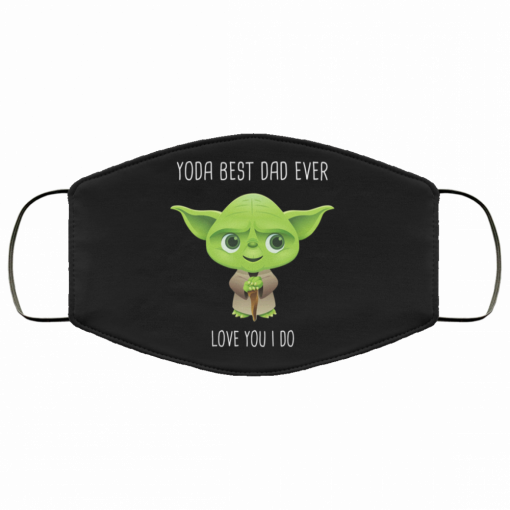 yoda best dad ever love you i do fabric face mask 137575