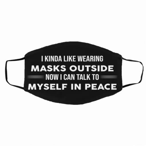 i kinda like wearing masks outside now i can talk to myself in peace face mask 137463