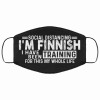 Social Distancing Im Finnish I Have Been Training for This My Whole Life Face Mask