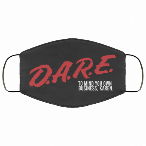 d a r e to mind your own business karen fabric face mask 134536