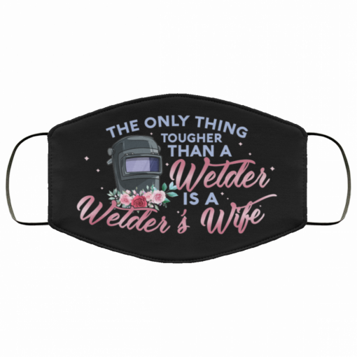 the only thing tougher than a welder is a welders wife fabric face mask
