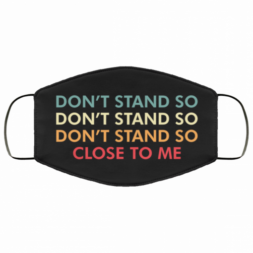 dont stand so close to me face mask 125129