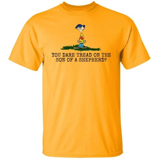 Rolf Ed You Dare Tread On The Son Of A Shepherd Shirt